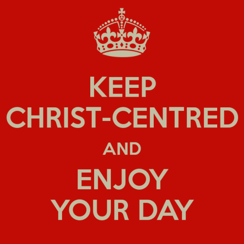 Keep christ centred and enjoy your day (1)